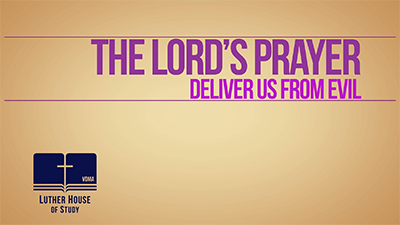 The Lord's Prayer: Seventh Petition