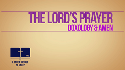 The Lord's Prayer: Doxology and Amen