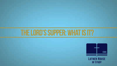 The Lord's Supper: What Is It?