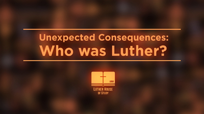 Unexpected Consequences: Who Was Luther?