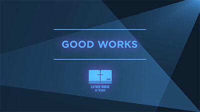 Lutheran Vocabulary: Good Works