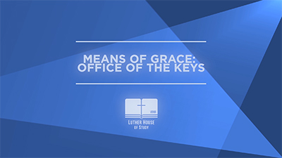 The Means of Grace: Office of the Keys