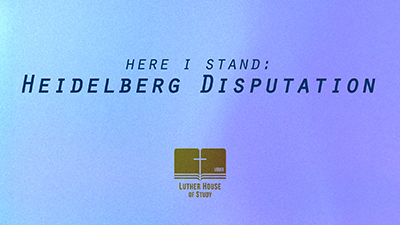 Here I Stand: Heidelberg Disputation