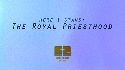 Here I Stand: The Royal Priesthood