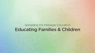 Spreading The Message: Educating Families