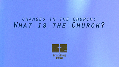 Changes in the Church: What is the Church?