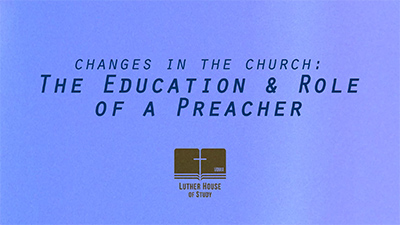 Changes in the Church: Education of a Preacher