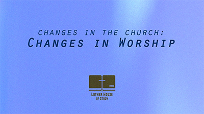 Changes in the Church: Changes in Worship