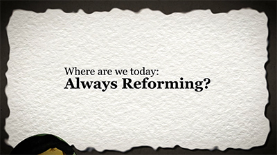 Where Are We Today? Always Reforming?