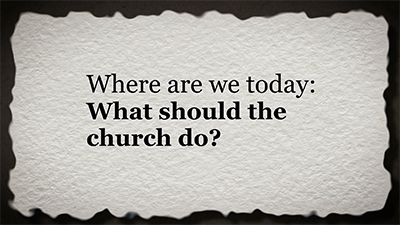 Where Are We Today: What Should The Church Do?