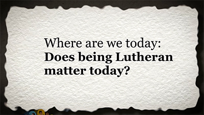 Where Are We Today: Does Being Lutheran Matter?